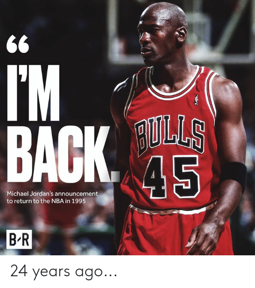 Jordans, Nba, and Michael: TM  5  Michael Jordan's announcement  to return to the NBA in 1995  B'R 24 years ago...