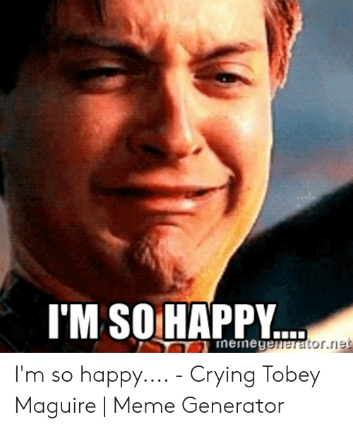 TM SOHAPPY Weratornet I'm So Happy - Crying Tobey Maguire ...