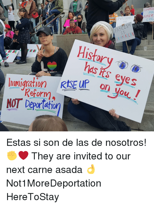 Memes, American, and Immigration: TMMIG  MAI  AMER  GRE  AMERICAN  eyes  Immigration RtsEuP  o  you.  Reform,  NOT Deputatio Estas si son de las de nosotros! ✊❤ They are invited to our next carne asada 👌 Not1MoreDeportation HereToStay