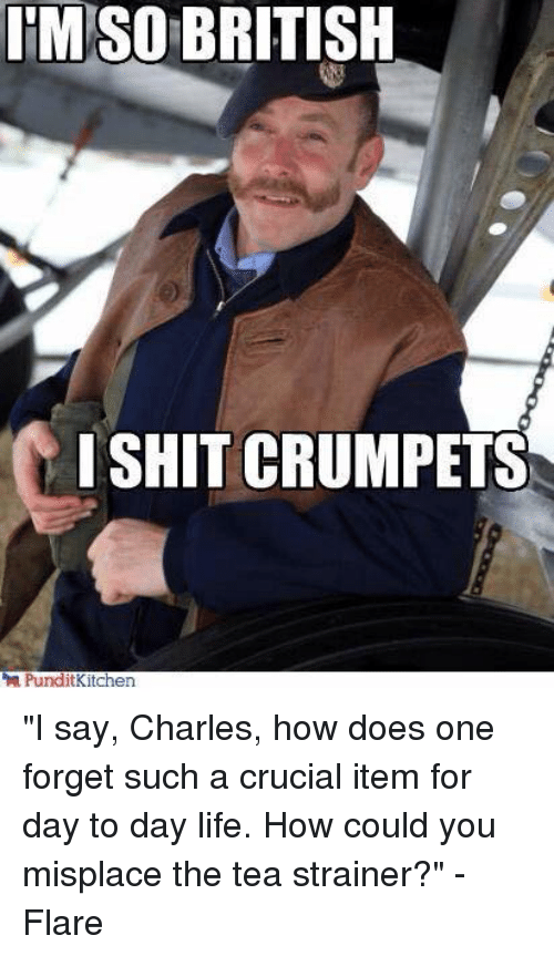tmso british shit crumpets i say charles how does one 4342172 ✅ 25 best memes about british person british person memes