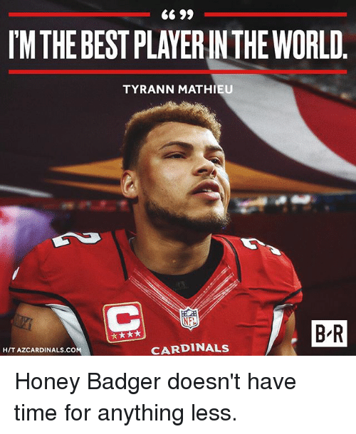 Sports, Best, and Cardinals: TMTHE BEST PLAYERIN THE WORLD  TYRANN MATHIEU  B-R  CARDINALS  HIT AZCARDINALS.CO Honey Badger doesn't have time for anything less.