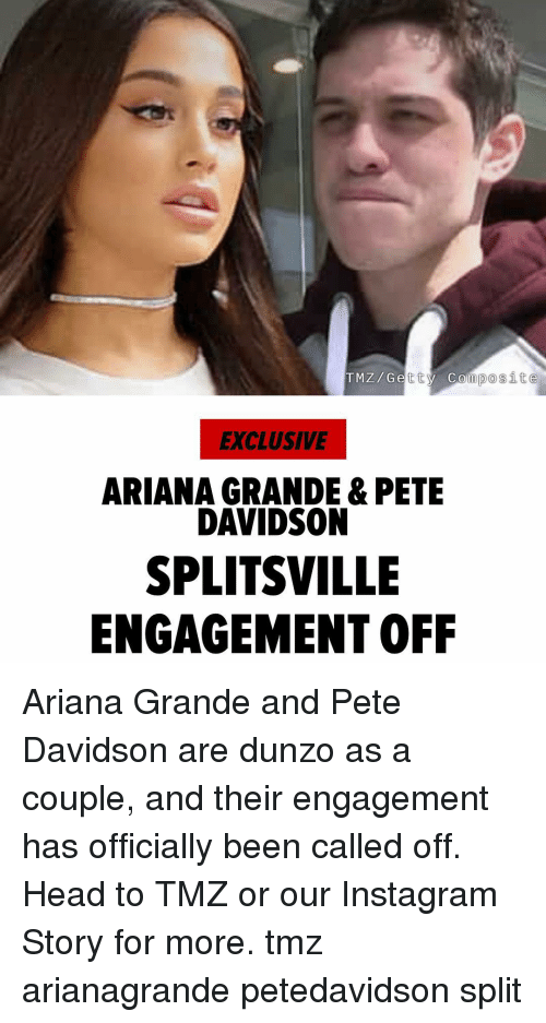 Ariana Grande, Head, and Instagram: TMZ/Gy Composite  tty composit  EXCLUSIVE  ARIANA GRANDE & PETE  DAVIDSON  SPLITSVILLE  ENGAGEMENT OFF Ariana Grande and Pete Davidson are dunzo as a couple, and their engagement has officially been called off. Head to TMZ or our Instagram Story for more. tmz arianagrande petedavidson split