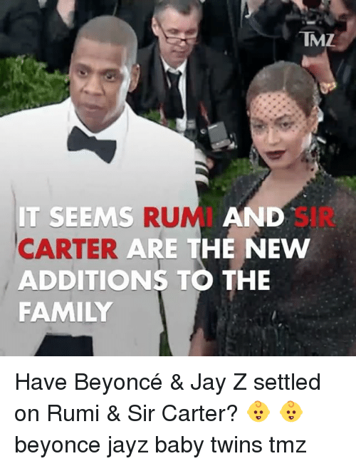 Beyonce, Family, and Jay: TMZ  SIR  CARTER ARE THE NE  RUMI  ARE THE NEW  IT SEEMS  AND  ADDITIONS TO THE  FAMILY Have Beyoncé & Jay Z settled on Rumi & Sir Carter? 👶 👶 beyonce jayz baby twins tmz