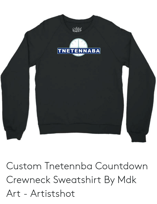 7f2248159 Countdown, Art, and Sweatshirt: TNETENNABA Custom Tnetennba Countdown  Crewneck Sweatshirt By Mdk Art