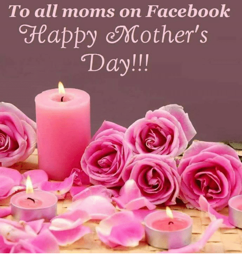 Facebook, Memes, and Moms: To all moms on Facebook  eappy Mother's  Day!!!