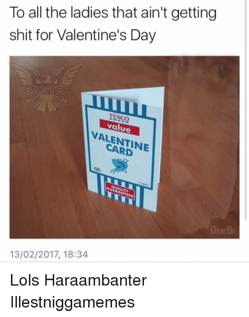 To All The Ladies That Ain T Getting Shit For Valentine S Day Banter