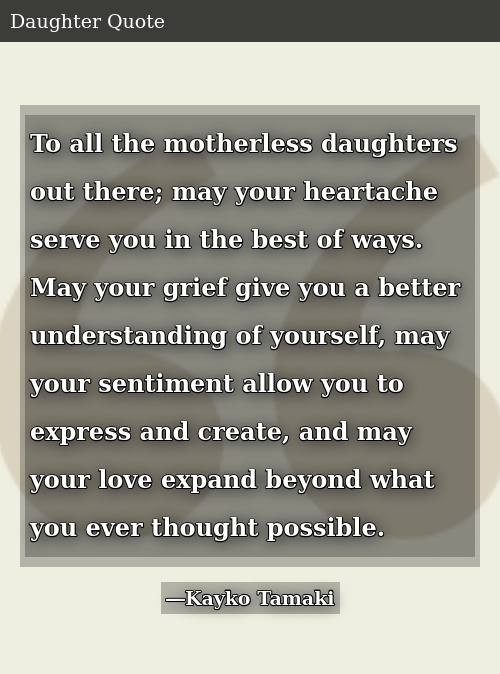 To All the Motherless Daughters Out There May Your Heartache ...