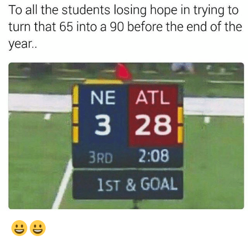 Funny, Goal, and Hope: To all the students losing hope in trying to  turn that 65 into a 90 before the end of the  year..  NE ATL  3 28  3RD 2:08  ST & GOAL 😀😀