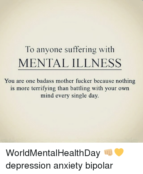 To Anyone Suffering With MENTAL ILLNESS You Are One Badass