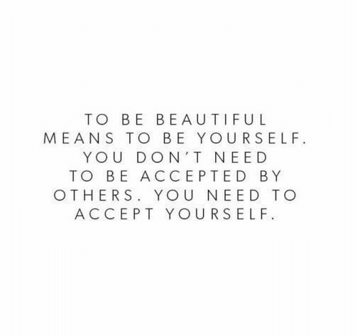 Accepted, Don, and Means: TO BE BE AUTIFUL  MEANS TO BE YOURSELF  YOU DON T NEED  TO BE ACCEPTED BY  OTHERS. YOU NEED TO  ACCEPT YOURSELF