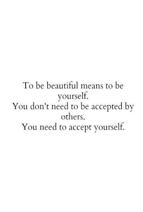 Beautiful, Accepted, and Means: To be beautiful means to be  yourself.  You don't need to be accepted by  others.  You need to accept yourself.