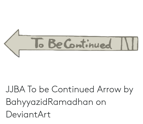 To Be Continued Jjba To Be Continued Arrow By Bahyyazidramadhan On