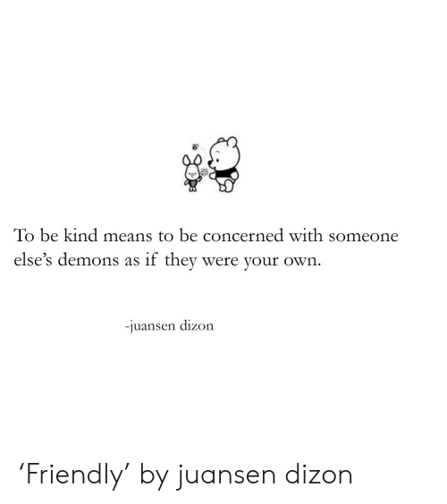 Target, Tumblr, and Http: To be kind means to be concerned with someone  else's demons as if thev were your own  -J  uansen dizon 'Friendly' by juansen dizon