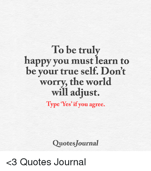Quotes About People Who Notice: To Be Truly Happy You Mustlearn To Be Your True Self Don't