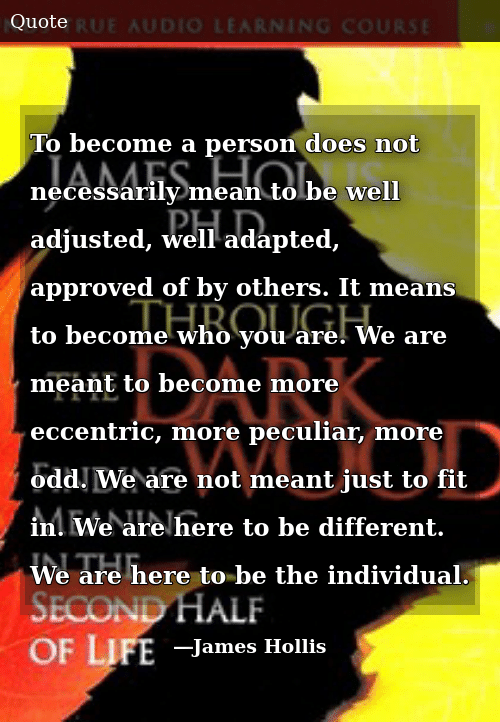 To Become A Person Does Not Necessarily Mean To Be Well Adjusted Well Adapted Approved Of By Others It Means To Become Who You Are We Are Meant To Become More Eccentric