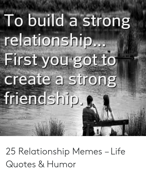 To Build a Strong Relationship First You Got Io Create a ...
