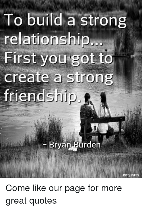 To Build A Strong Relationship First You Got To Create A Strong Stunning Strong Relationship Quotes