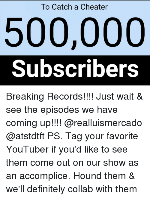 To Catch a Cheater 500000 Subscribers Breaking Records