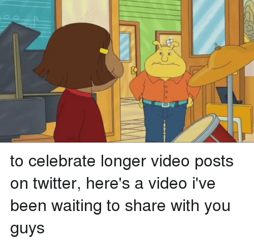 Funny Twitter And Videos To Celebrate Longer Video Posts On Twitter Heres