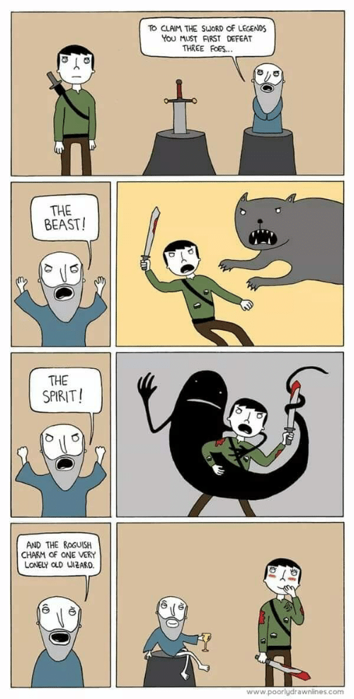Spirit, Old, and Sword: TO CLAIM THE SwORD OF LEGENDS  You MUST FIRST DEFEAT  THREE FOES...  THE  BEAST!  THE  SPIRIT!  AND THE ROGUISH  CHARM OF ONE VERY  LONELY OLD WI2ARD.  www.poorlydrawnlines.com