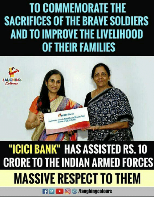 "Respect, Soldiers, and Bank: TO COMMEMORATE THE  SACRIFICES OF THE BRAVE SOLDIERS  AND TO IMPROVE THE LIVELIHOOD  OF THEIR FAMILIES  LAUGHING  ICICI Bank  ""ICICI BANK"" HAS ASSISTED RS.10  CRORE TO THE INDIAN ARMED FORCES  MASSIVE RESPECT TO THEM  @]參/laughingcolours"