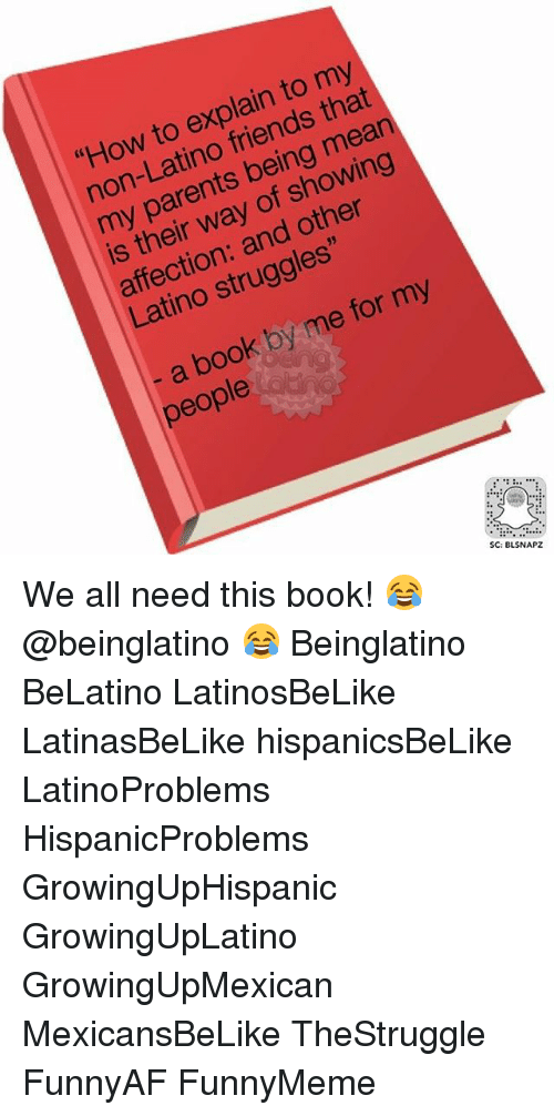 """Latinos, Memes, and 🤖: to explain to that  ds  """"How non  showing  my of way done  their is Latino struggles  my  for me book by a eople  SC: AA We all need this book! 😂 @beinglatino 😂 Beinglatino BeLatino LatinosBeLike LatinasBeLike hispanicsBeLike LatinoProblems HispanicProblems GrowingUpHispanic GrowingUpLatino GrowingUpMexican MexicansBeLike TheStruggle FunnyAF FunnyMeme"""