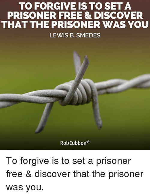 To Forgive Is To Seta Prisoner Free Discover That The Prisoner Was