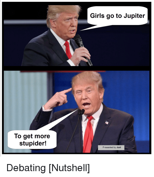 to get more stupider girls go to jupiter p resented by juxt