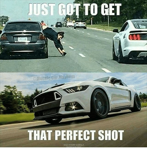 To Get Muscle Car Mayhem That Perfect Shot Car Meme On Me Me