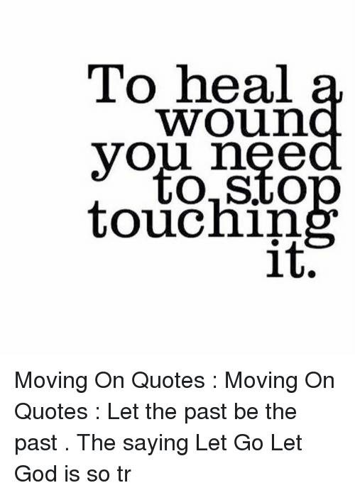 To Heal Woun Yow O Oo Osto Toucnin It Moving On Quotes Moving On