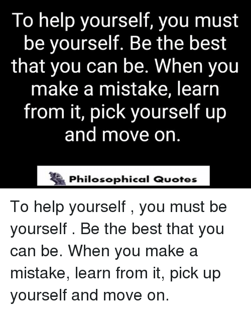 To Help Yourself You Must Be Yourself Be The Best That You Can Be