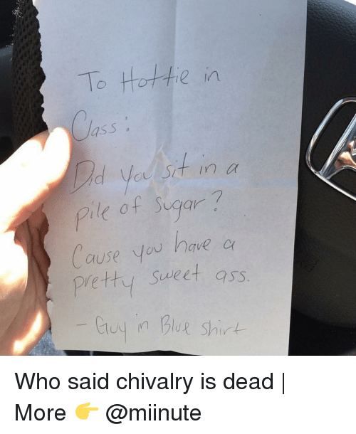 Funny, Blue, and Sugar: To Hottie in  S  Sit in a  of Sugar  have  ause you CY  pretty Sweet ass  tuy n Blue Shirt Who said chivalry is dead | More 👉 @miinute