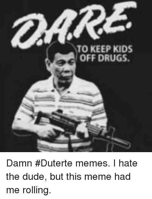 to keep kids off drugs damn duterte memes i hate 5472110 to keep kids off drugs damn duterte memes i hate the dude but this