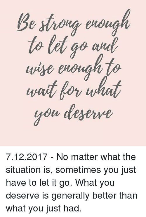 To Let Go Uxd 7122017 No Matter What The Situation Is Sometimes