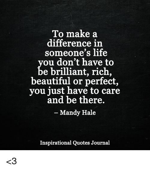 To Make A Difference In Someones Life Ou Dont Have To E Brilliant