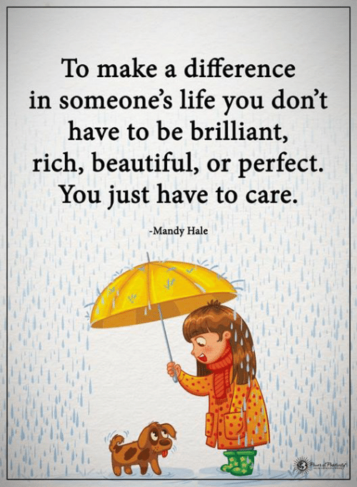 Beautiful, Life, and Memes: To make a difference  in someone's life vou don't  have to be brilliant,  rich, beautiful, or perfect.  You iust have to care.  -Mandy Hale  de