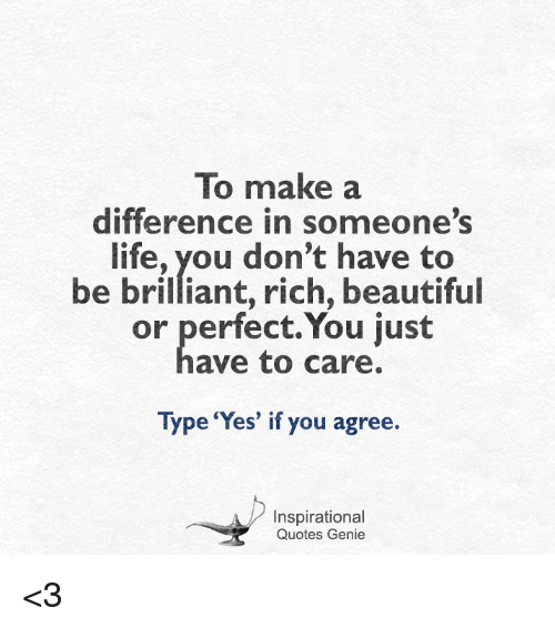 To Make A Difference In Someones Life You Dont Have To Be