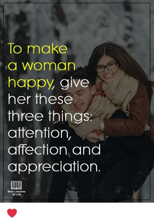Life, Memes, and Best: To make  a woman  happy, give  her these  three things  attention,  affection and  appreciation.  Best Lessons  of Life ❤️