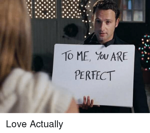 Memes, Love Actually, and 🤖: TO ME, You ARE E.  PERFECT Love Actually