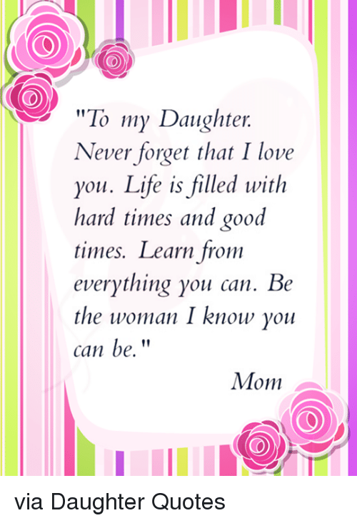 I Love My Daughter Quotes Interesting To My Daughter Never Forget That I  Love You Life
