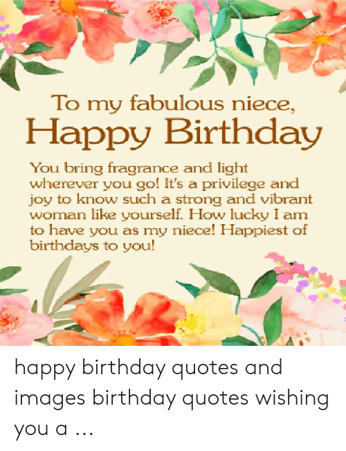 to my fabulous niece happy birthday you bring fragrance and light
