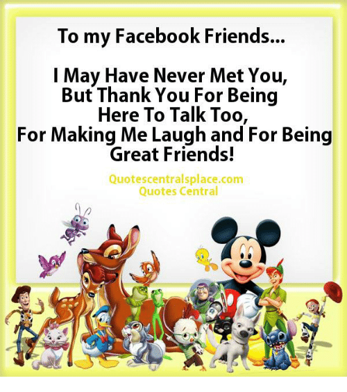 To My Facebook Friends I May Have Never Met You But Thank You For
