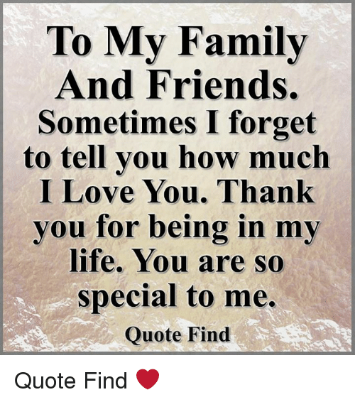To My Family And Friends Sometimes I Forget To Tell You How Much I