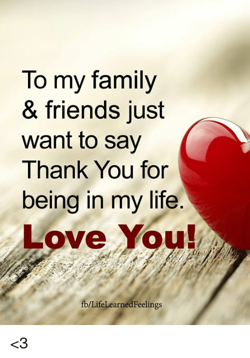 To My Family Friends Just Want To Say Thank You For Being In My