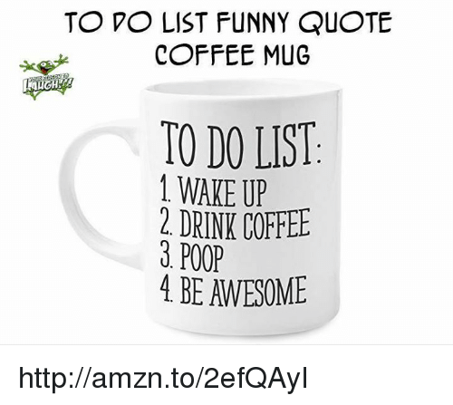 To Po List Funny Quote Coffee Mug To Do Wake Up 2 Drink Coffee Poop