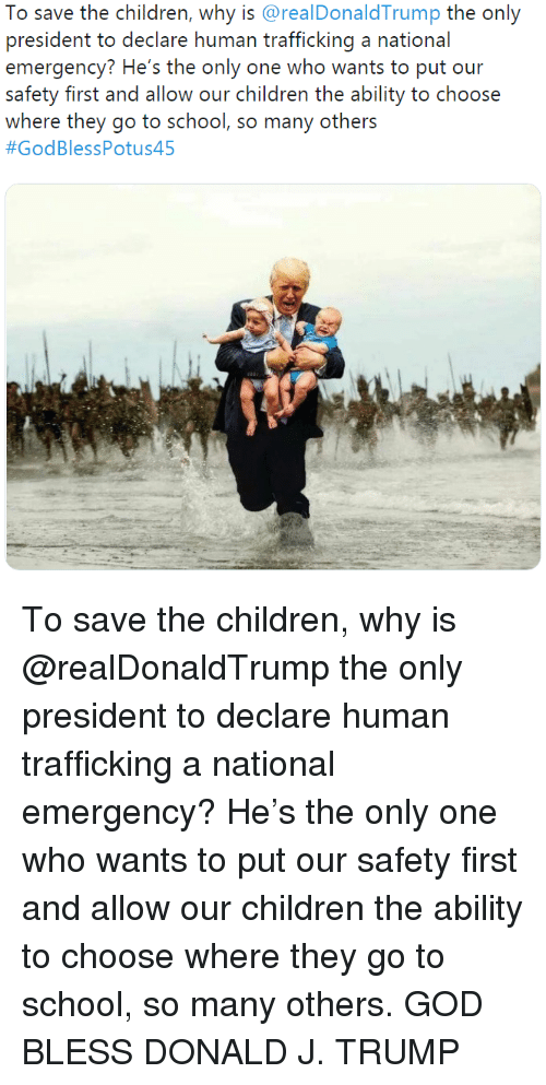 To Save the Children Why Is the Only President to Declare Human Trafficking  a National Emergency? He's the Only One Who Wants to Put Our Safoiy Firsi  and Allow Our Children Ihe