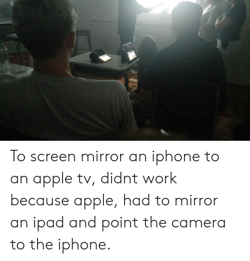 To Screen Mirror an Iphone to an Apple Tv Didnt Work Because