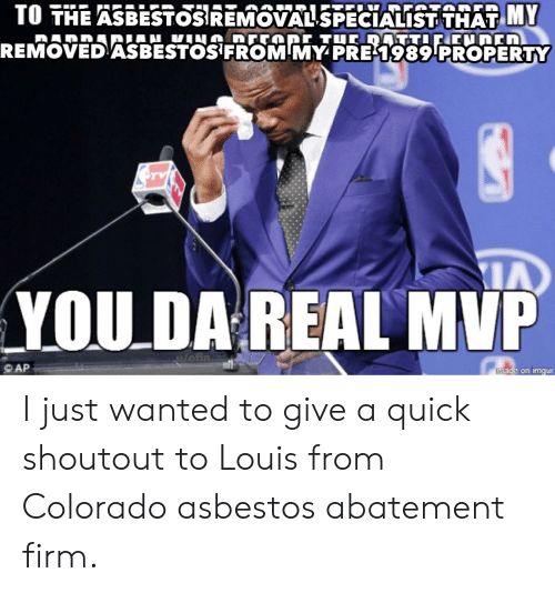 Colorado, Wanted, and Asbestos: TO THE ASBESTOSIREMOVAUSPECIALIST THAT MY  REMOVED ASBESTOS FROM MY PRE 1989PROPERTY  YOU DA REAL MVP  AP I just wanted to give a quick shoutout to Louis from Colorado asbestos abatement firm.