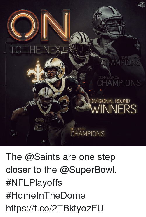 Memes, New Orleans Saints, and Superbowl: TO THE NE  SUPE  AMPION  CONFERENCE  CHAMPIONS  DIVISIONAL ROUND  WINNERS  SOUTH  CHAMPIONS The @Saints are one step closer to the @SuperBowl. #NFLPlayoffs #HomeInTheDome https://t.co/2TBktyozFU