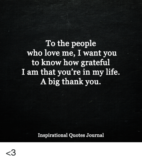 To The People Who Love Me I Want You To Know How Grateful I Am That